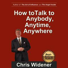How to Talk to Anybody, Anytime, Anywhere by Chris Widener audiobook
