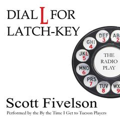 Dial L for Latch-Key by Scott Fivelson audiobook