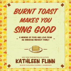 Burnt Toast Makes You Sing Good by Kathleen Flinn audiobook