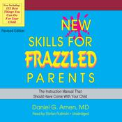 New Skills for Frazzled Parents, Revised Edition by  Daniel G. Amen M.D. audiobook