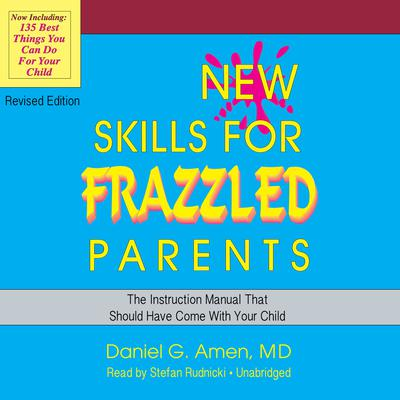 New Skills for Frazzled Parents, Revised Edition by Daniel G. Amen audiobook