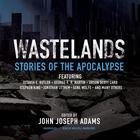 Wastelands by John Joseph Adams, Stephen King, Jonathan Lethem, George R. R. Martin, Orson Scott Card, Gene Wolfe, Octavia E. Butler