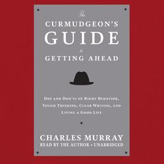 The Curmudgeon's Guide to Getting Ahead by Charles Murray audiobook