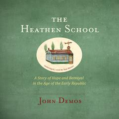 The Heathen School by John Demos audiobook