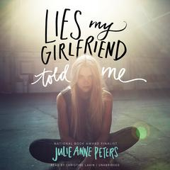 Lies My Girlfriend Told Me by Julie Anne Peters audiobook