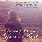 Somewhere between Luck and Trust by  Emilie Richards audiobook