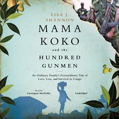 Mama Koko and the Hundred Gunmen by Lisa J. Shannon audiobook