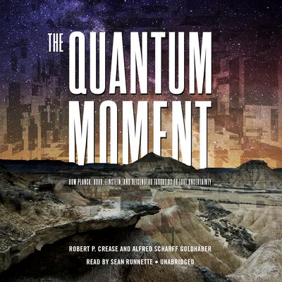 The Quantum Moment by Robert P. Crease audiobook