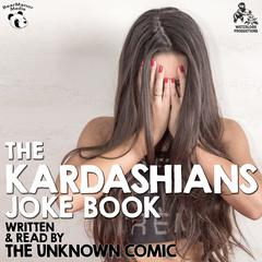 The Kardashians Joke Book by The Unknown Comic, a.k.a.