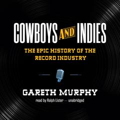 Cowboys and Indies by Gareth Murphy audiobook