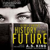 Glory O'Brien's History of the Future by  A. S. King audiobook