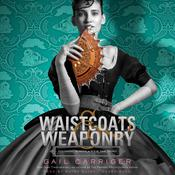 Waistcoats & Weaponry by  Gail Carriger audiobook