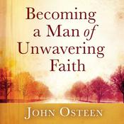 Becoming a Man of Unwavering Faith by  John Osteen audiobook