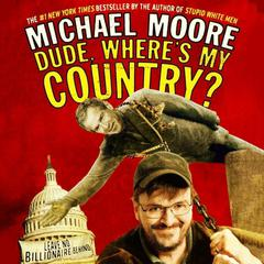 Dude, Where's My Country? by Michael Moore audiobook