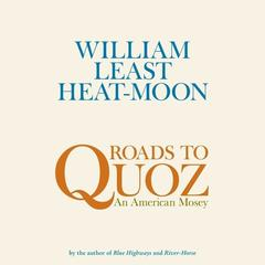 Roads to Quoz by William Least Heat-Moon audiobook