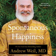 Spontaneous Happiness by Andrew Weil audiobook