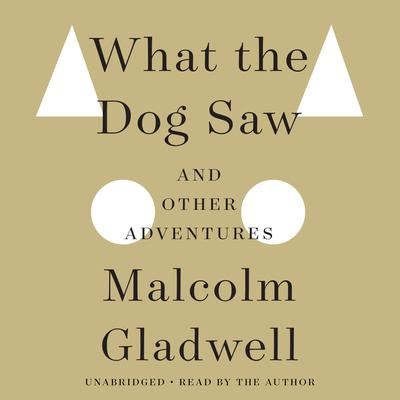 What the Dog Saw by Malcolm Gladwell audiobook