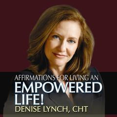 Affirmations for Living an Empowered Life by Denise Lynch audiobook