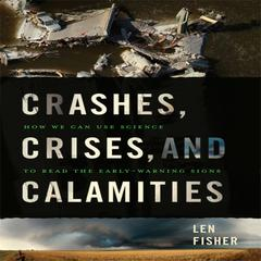 Crashes, Crises, and Calamities by Len Fisher audiobook