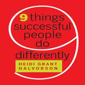 Nine Things Successful People Do Differently by  Heidi Grant Halvorson PhD audiobook