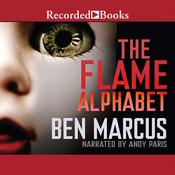 The Flame Alphabet by  Ben Marcus audiobook