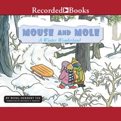 Mouse and Mole, A Winter Wonderland by Wong Herbert Yee audiobook