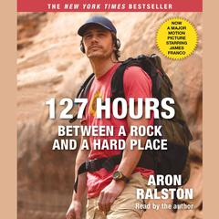 127 Hours Movie Tie- In by Aron Ralston audiobook