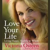 Love Your Life by  Victoria Osteen audiobook