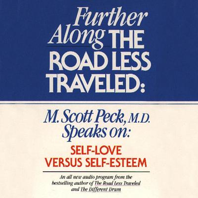 Further along the Road Less Traveled: Self Love v. Self-Esteem by M. Scott Peck audiobook