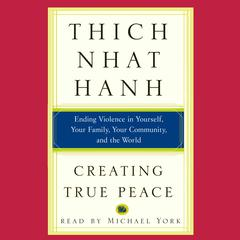 Creating True Peace by Thich Nhat Hanh audiobook
