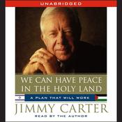 We Can Have Peace in the Holy Land by  Jimmy Carter audiobook