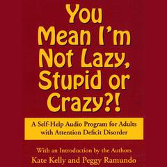 You Mean I'm Not Lazy, Stupid or Crazy? by Kate Kelly audiobook