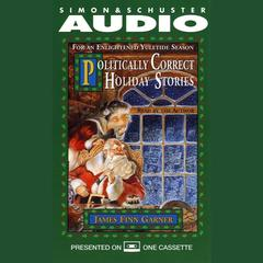 Politically Correct Holiday Stories by James Finn Garner audiobook