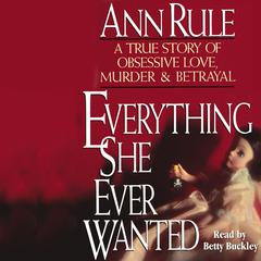Everything She Ever Wanted by Ann Rule audiobook