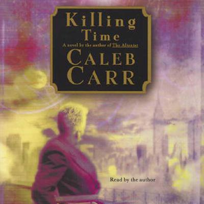 Killing Time by Caleb Carr audiobook