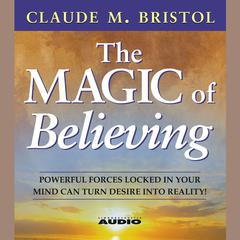 The Magic Of Believing by Claude M. Bristol audiobook