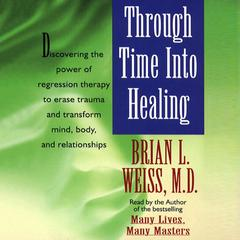 Through Time Into Healing by Brian L. Weiss audiobook