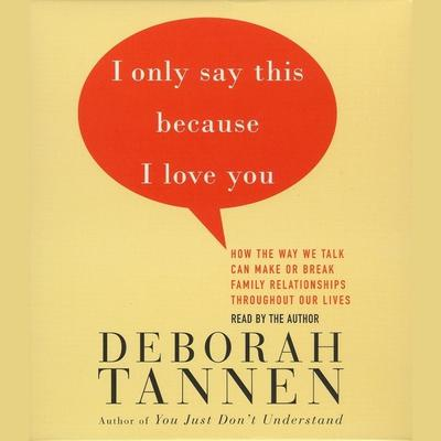 I Only Say This Because I Love You by Deborah Tannen audiobook