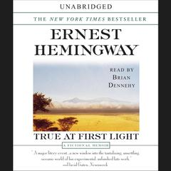 True at First Light by Ernest Hemingway audiobook