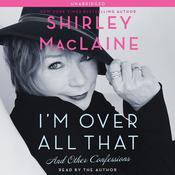 I'm Over All That by  Shirley MacLaine audiobook