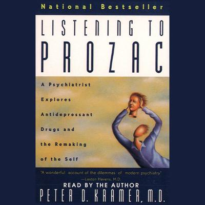 Listening to Prozac by Peter D. Kramer audiobook