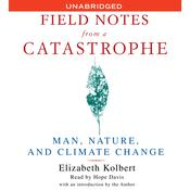 Field Notes From a Catastrophe by  Elizabeth Kolbert audiobook