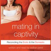 Mating in Captivity by  Esther Perel audiobook