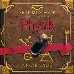 Septimus Heap, Book Three: Physik by Angie Sage audiobook