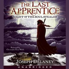 Last Apprentice: Night of the Soul Stealer (Book 3) by Joseph Delaney audiobook
