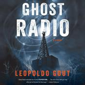 Ghost Radio by  Leopoldo Gout audiobook