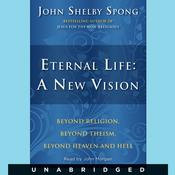 Eternal Life: A New Vision by  John Shelby Spong audiobook