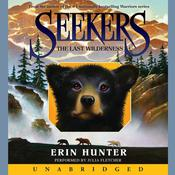 Seekers #4: The Last Wilderness by  Erin Hunter audiobook