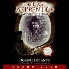 The Last Apprentice: Attack of the Fiend (Book 4) by Joseph Delaney audiobook