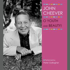 O Youth and Beauty! by John Cheever audiobook
